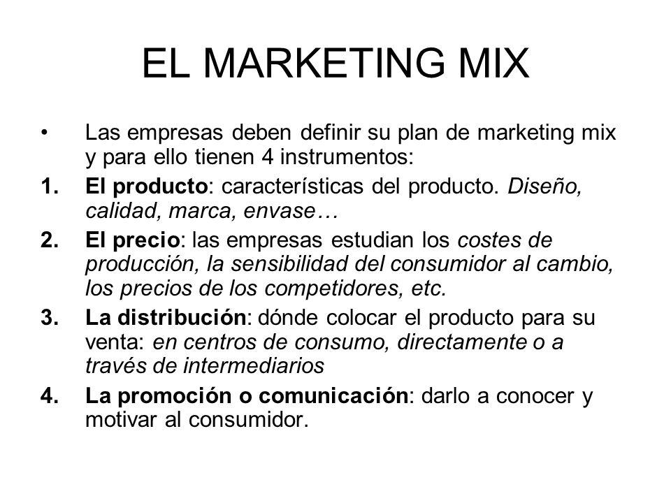 EL MARKETING MIX Las empresas deben definir su plan de marketing mix y para ello tienen 4 instrumentos: 1.El producto: características del producto. D