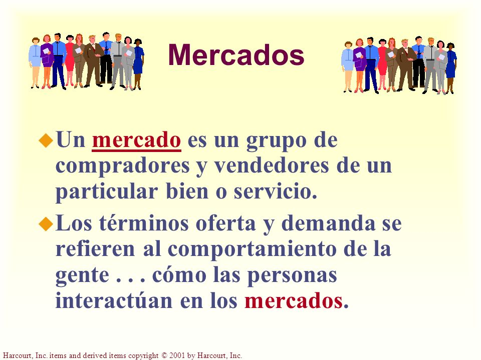 Harcourt, Inc. items and derived items copyright © 2001 by Harcourt, Inc. Mercados u Un mercado es un grupo de compradores y vendedores de un particul