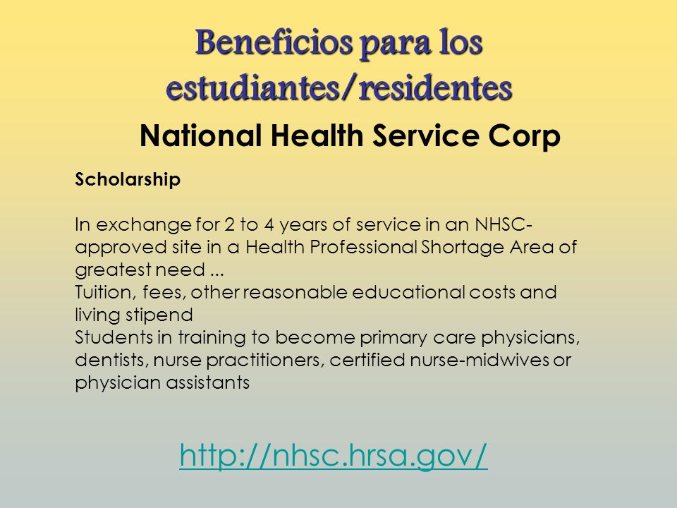 National Health Service Corp Beneficios para los estudiantes/residentes Scholarship In exchange for 2 to 4 years of service in an NHSC- approved site