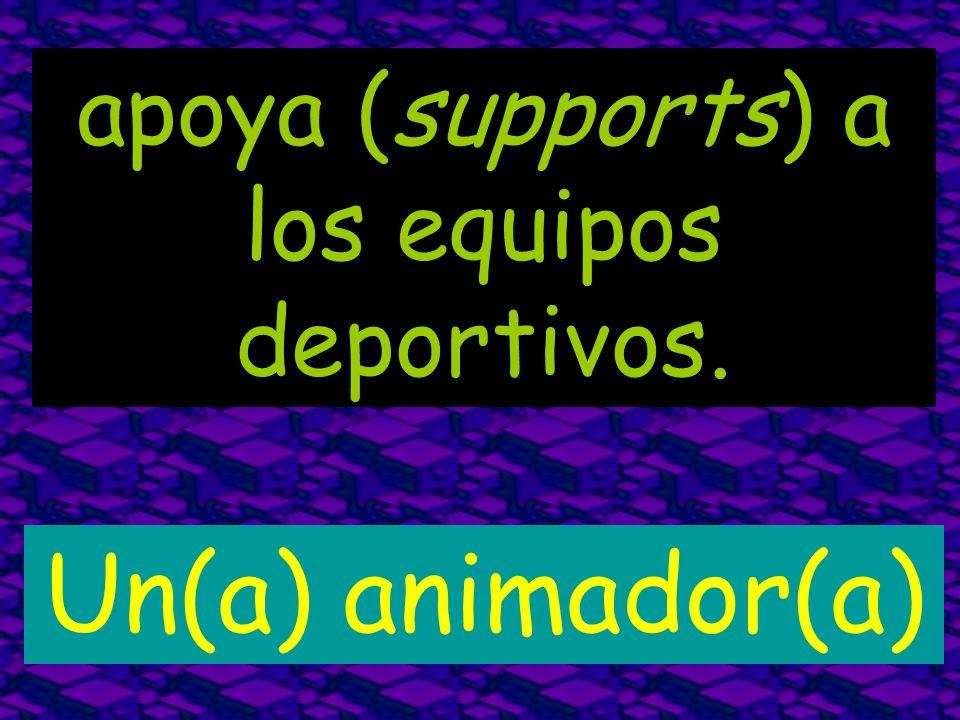 apoya (supports) a los equipos deportivos. Un(a) animador(a)