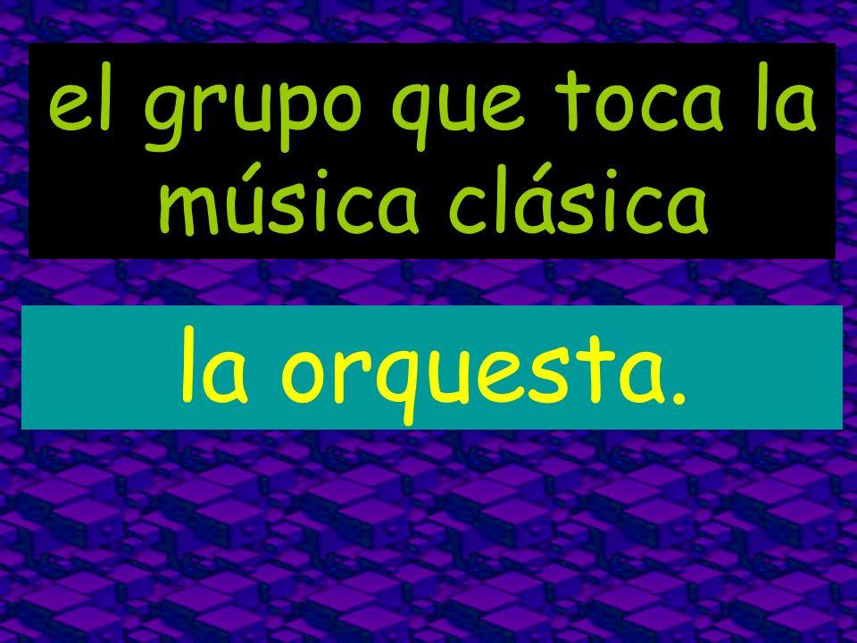 el grupo que toca la música clásica la orquesta.