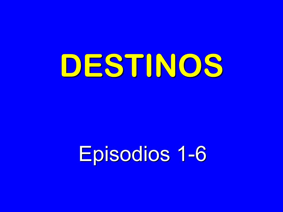 DESTINOS Episodios 1-6