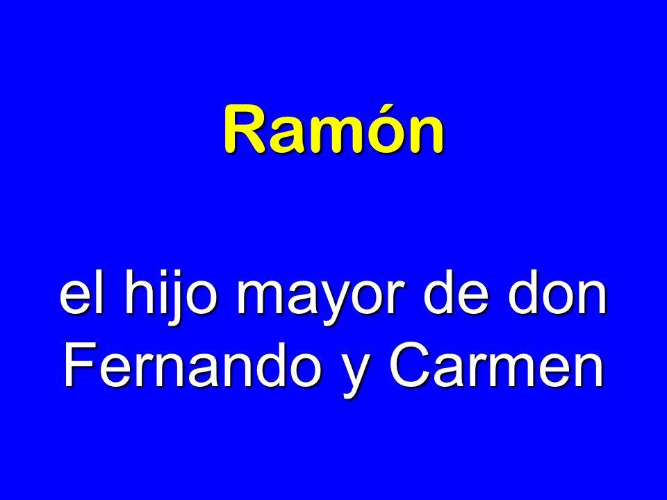 Ramón el hijo mayor de don Fernando y Carmen
