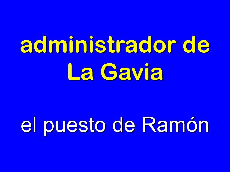 administrador de La Gavia el puesto de Ramón
