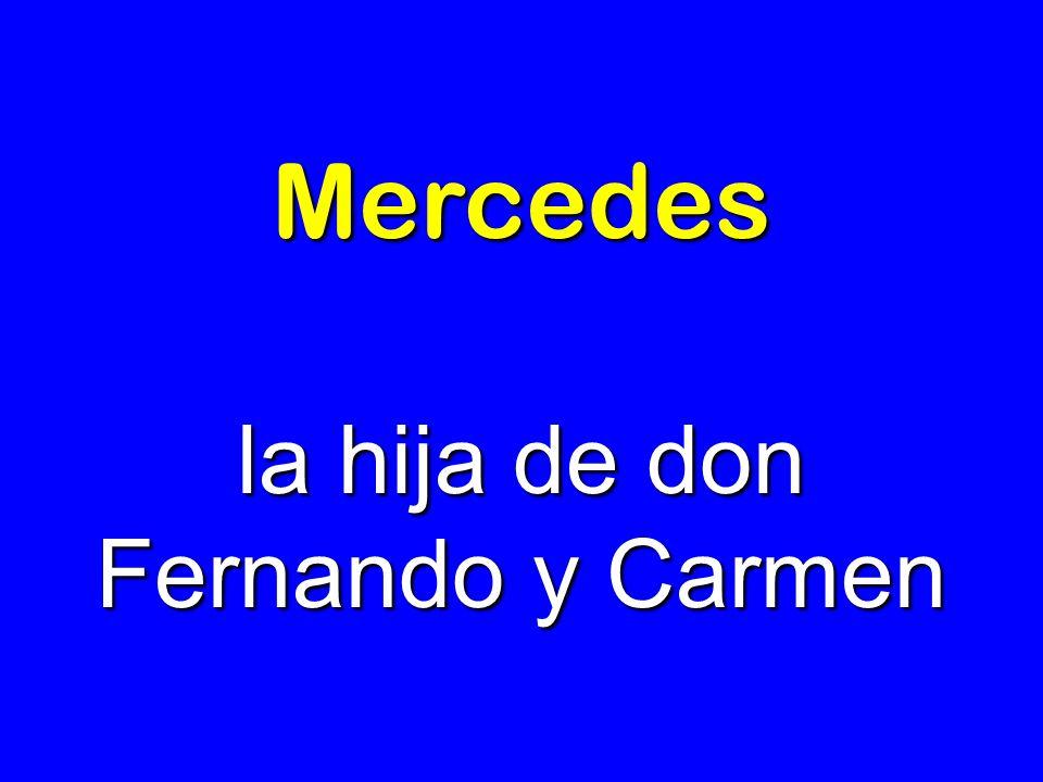 Mercedes la hija de don Fernando y Carmen