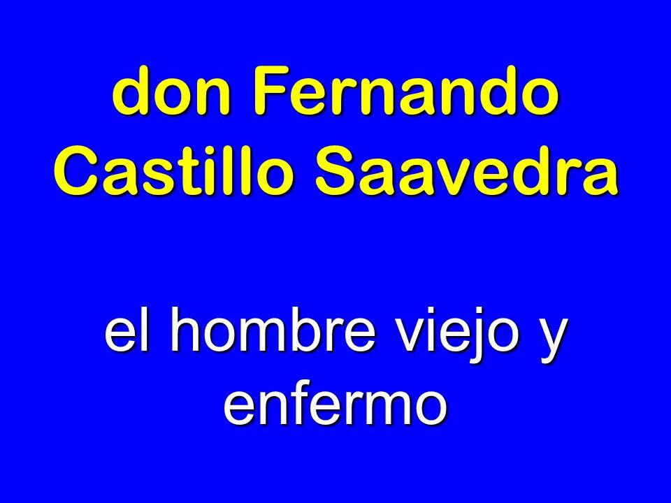don Fernando Castillo Saavedra el hombre viejo y enfermo