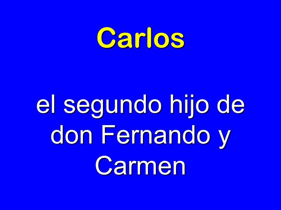 Carlos el segundo hijo de don Fernando y Carmen