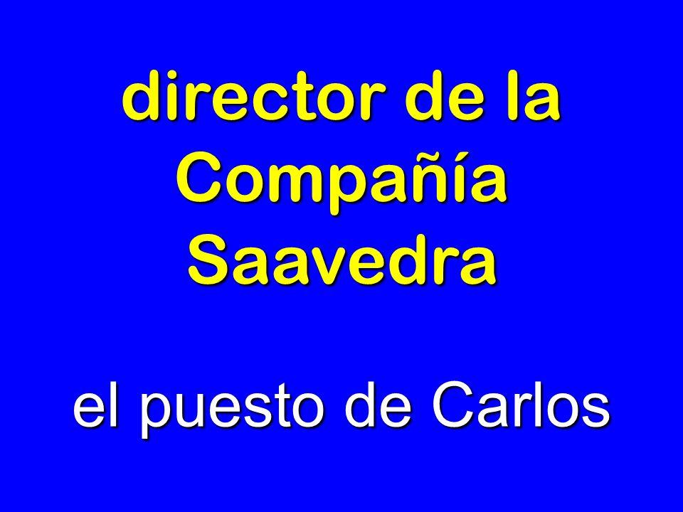 director de la Compañía Saavedra el puesto de Carlos