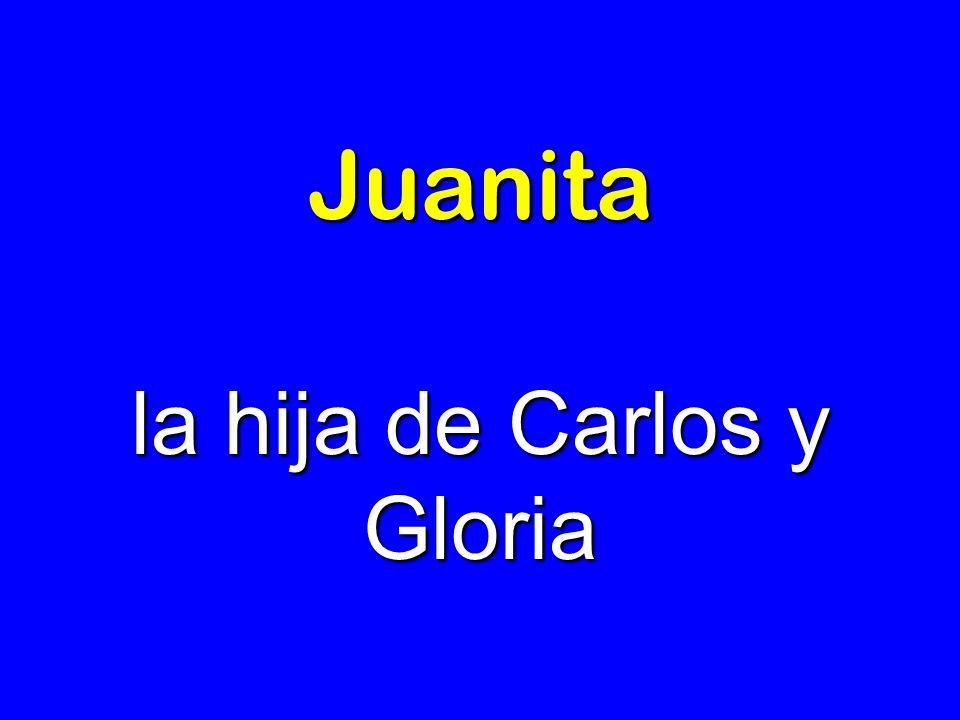 Juanita la hija de Carlos y Gloria