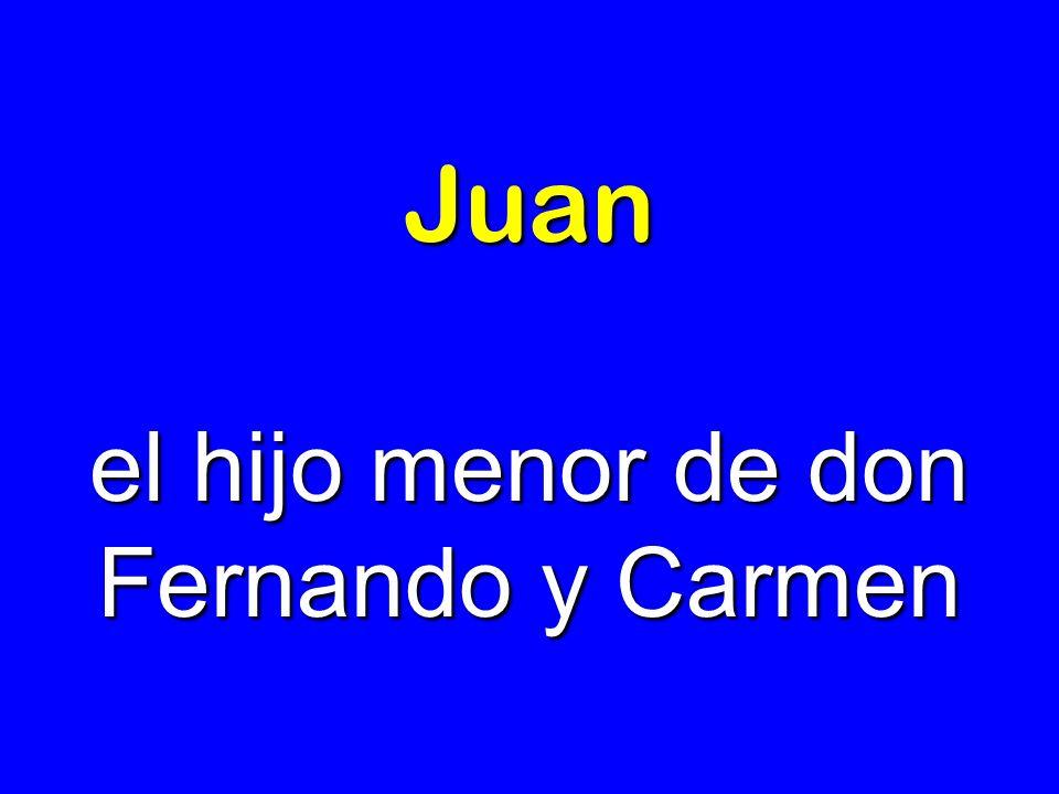 Juan el hijo menor de don Fernando y Carmen