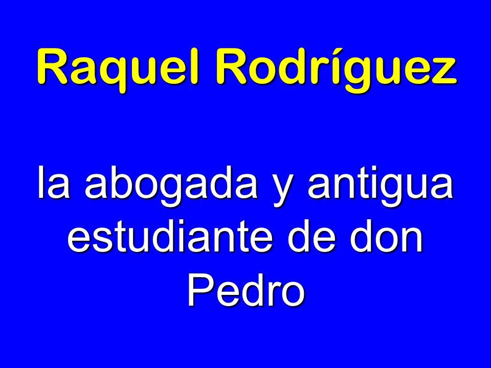 Raquel Rodríguez la abogada y antigua estudiante de don Pedro
