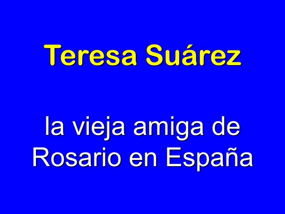 Teresa Suárez la vieja amiga de Rosario en España