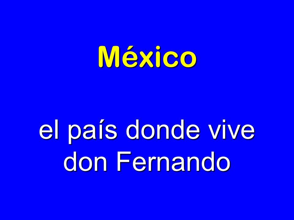 México el país donde vive don Fernando