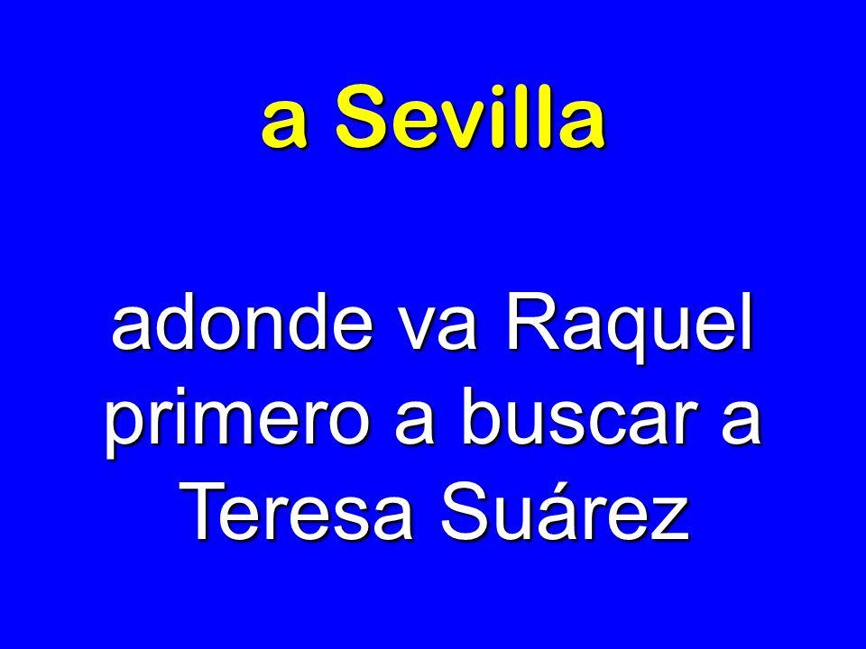 a Sevilla adonde va Raquel primero a buscar a Teresa Suárez