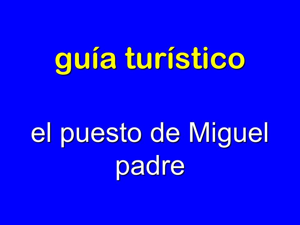 guía turístico el puesto de Miguel padre