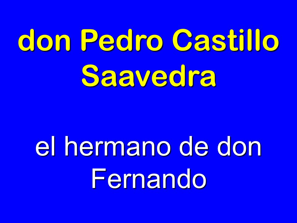don Pedro Castillo Saavedra el hermano de don Fernando
