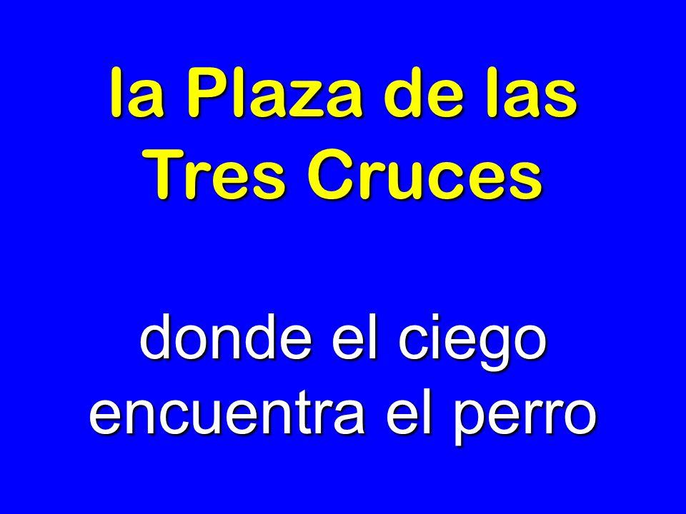 la Plaza de las Tres Cruces donde el ciego encuentra el perro