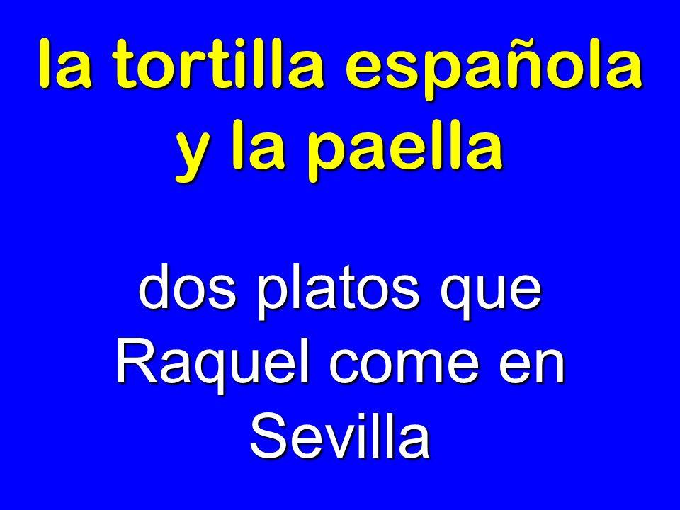 la tortilla española y la paella dos platos que Raquel come en Sevilla