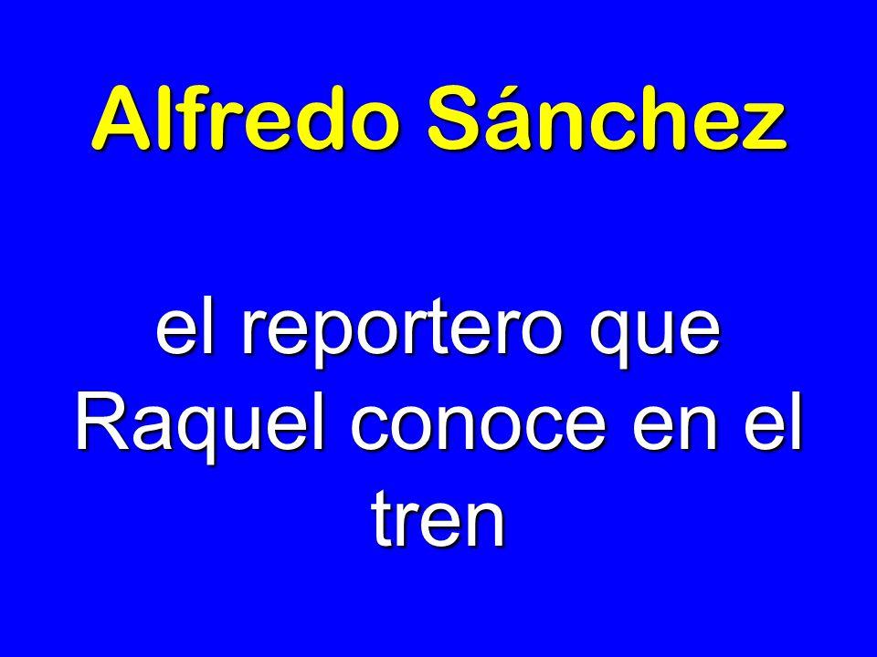 Alfredo Sánchez el reportero que Raquel conoce en el tren