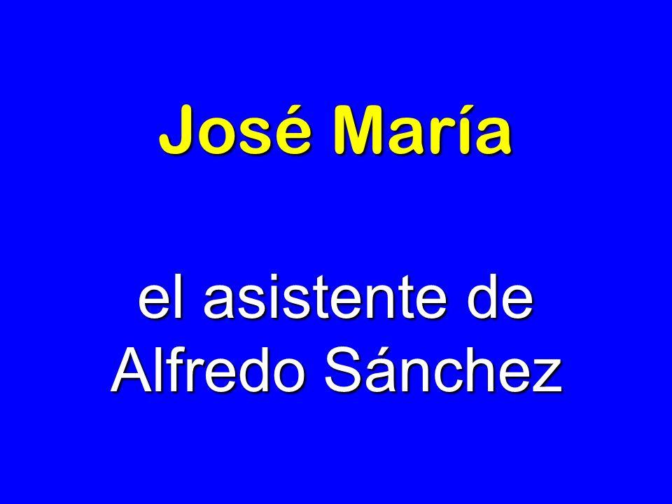 José María el asistente de Alfredo Sánchez