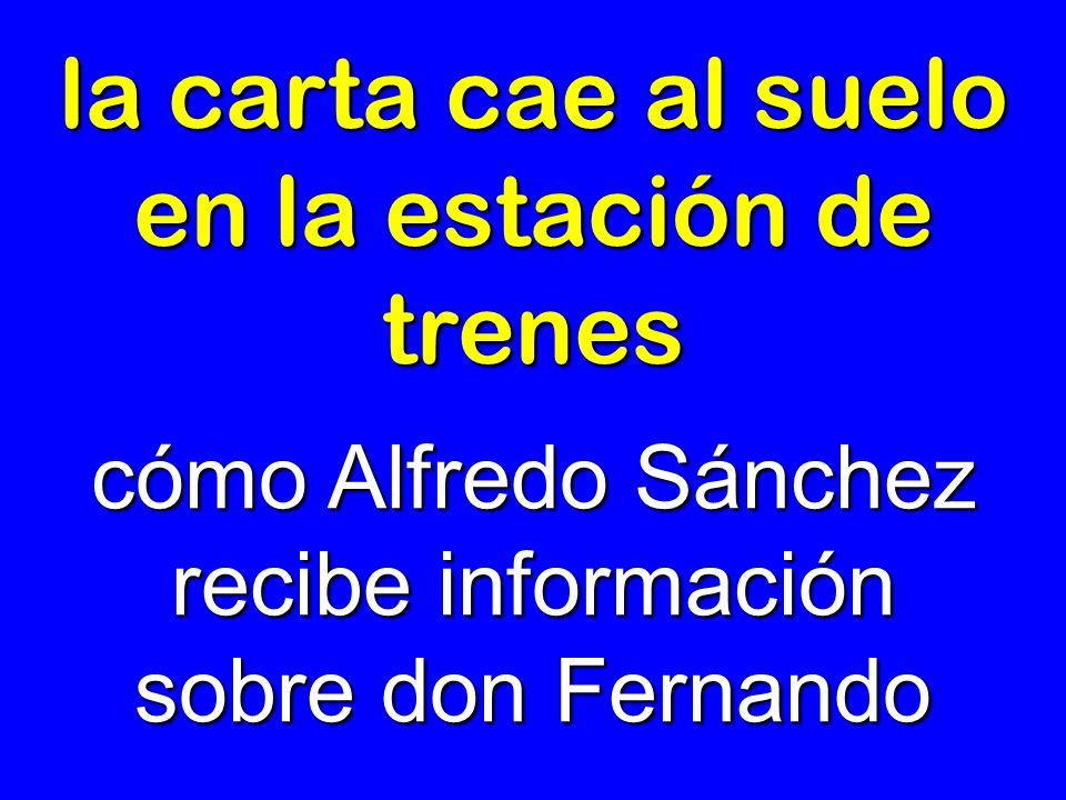 la carta cae al suelo en la estación de trenes cómo Alfredo Sánchez recibe información sobre don Fernando