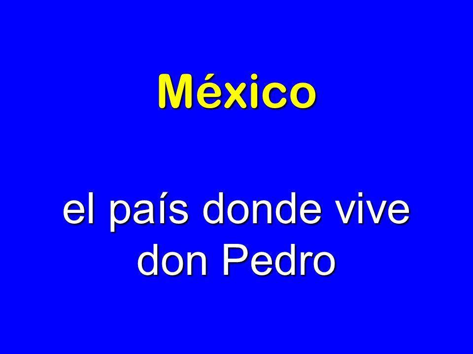 México el país donde vive don Pedro