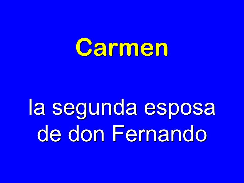 Carmen la segunda esposa de don Fernando