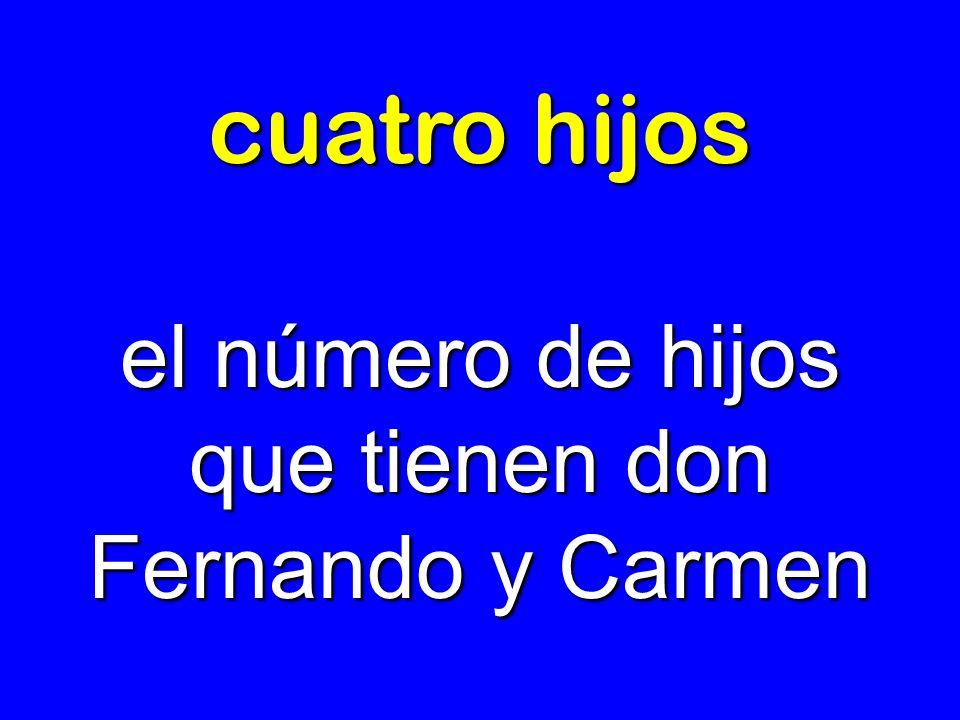 cuatro hijos el número de hijos que tienen don Fernando y Carmen