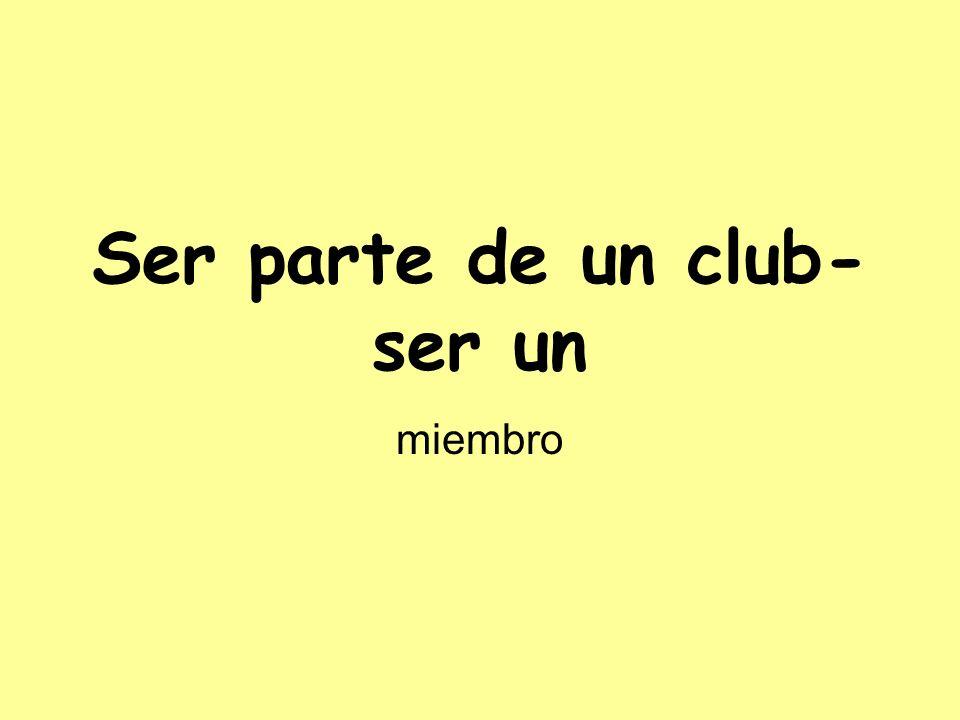 Ser parte de un club- ser un miembro