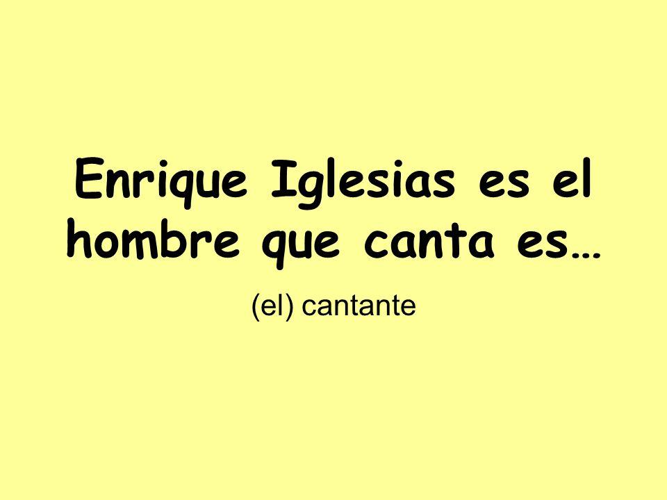 Enrique Iglesias es el hombre que canta es… (el) cantante