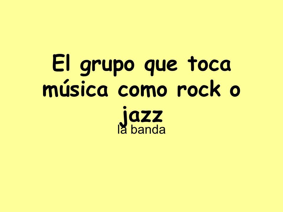 El grupo que toca música como rock o jazz la banda