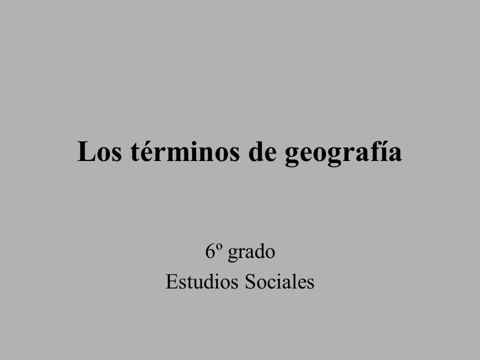 Los términos de geografía 6º grado Estudios Sociales