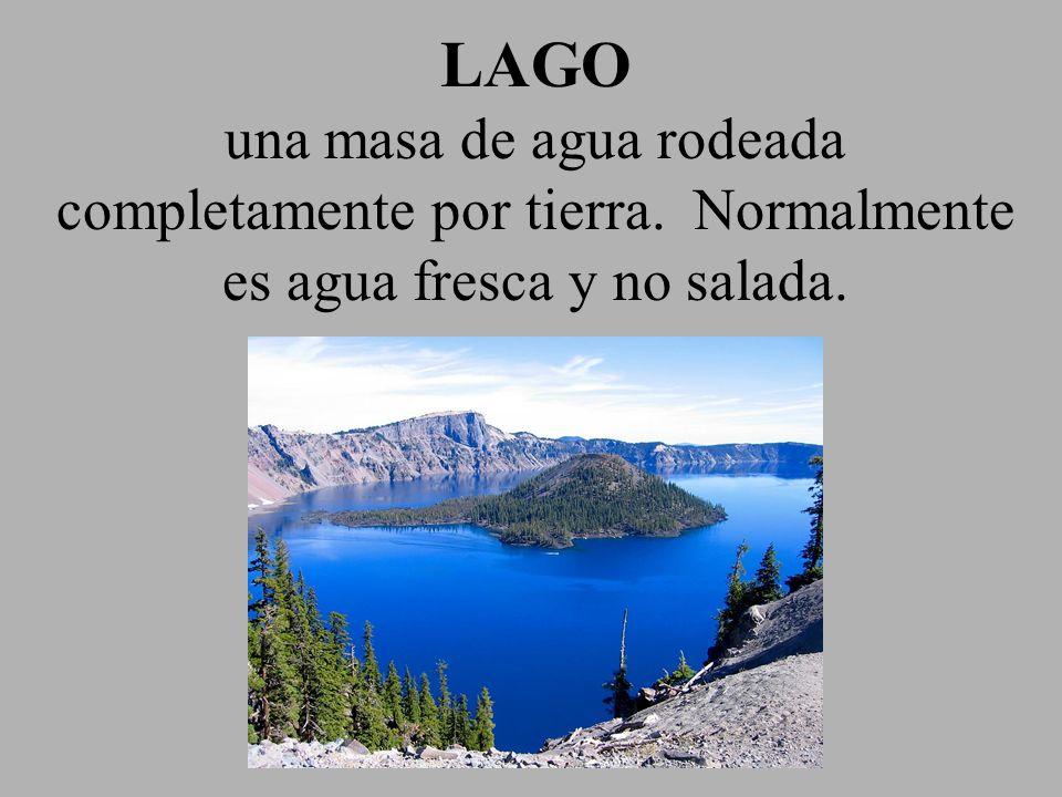 LAGO una masa de agua rodeada completamente por tierra. Normalmente es agua fresca y no salada.
