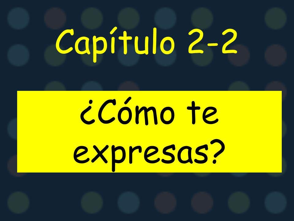 Capítulo 2-2 ¿Cómo te expresas