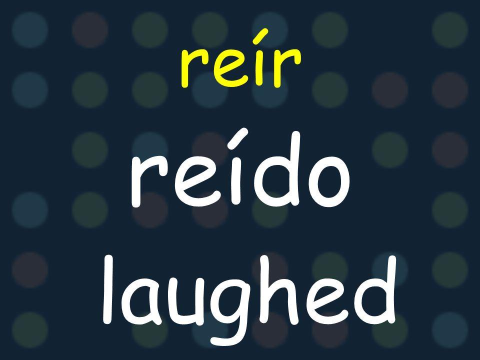 reír reído laughed