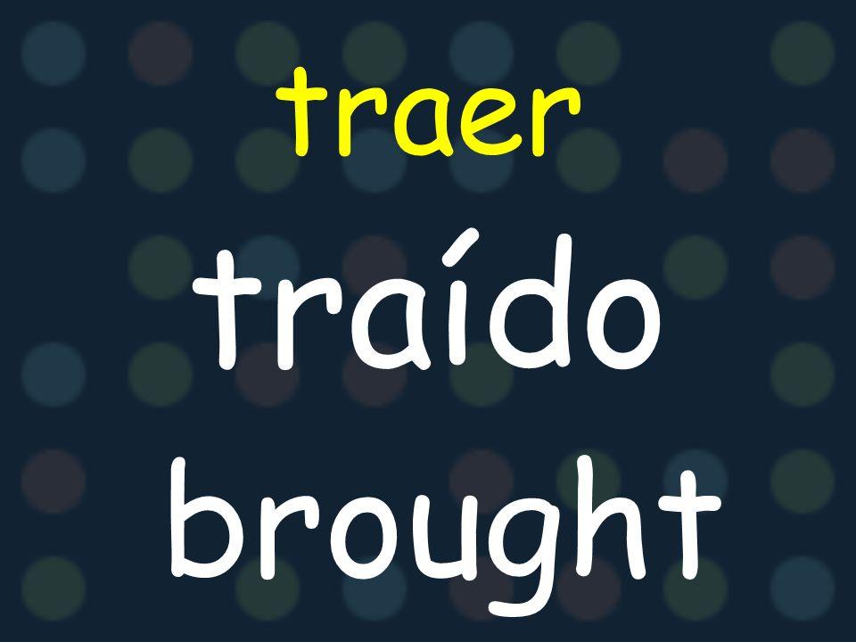 traer traído brought