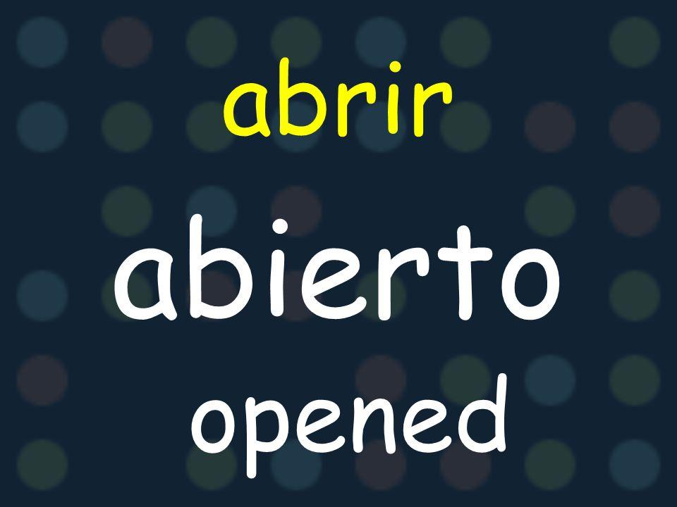 abrir abierto opened