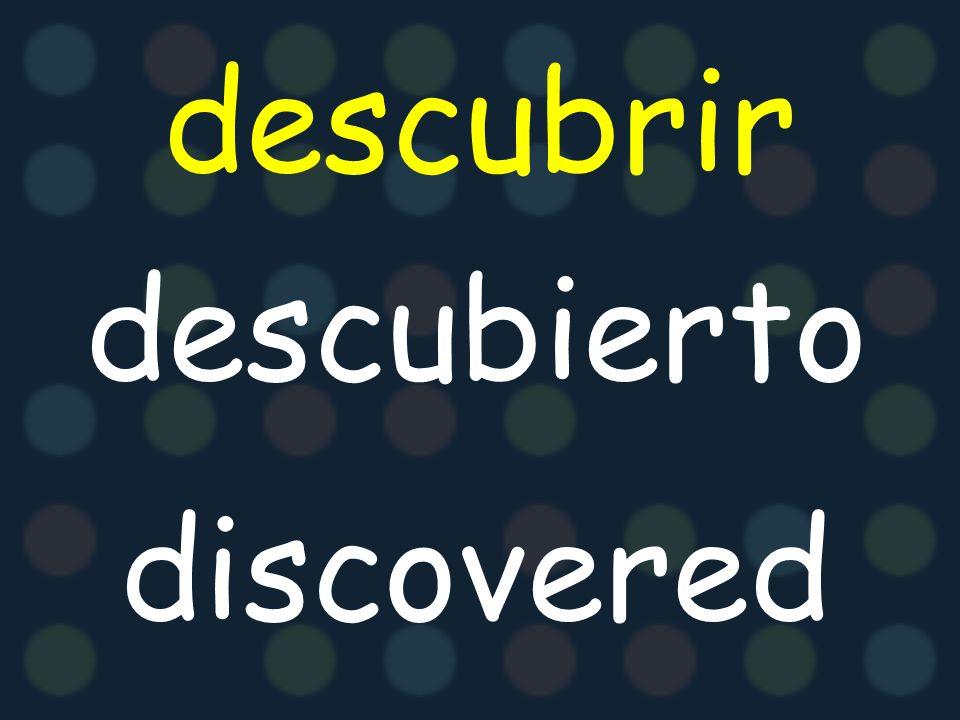 descubrir descubierto discovered