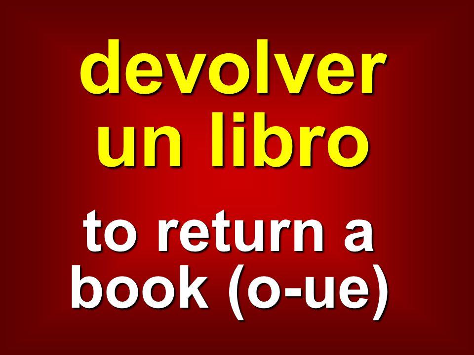 devolver un libro to return a book (o-ue)