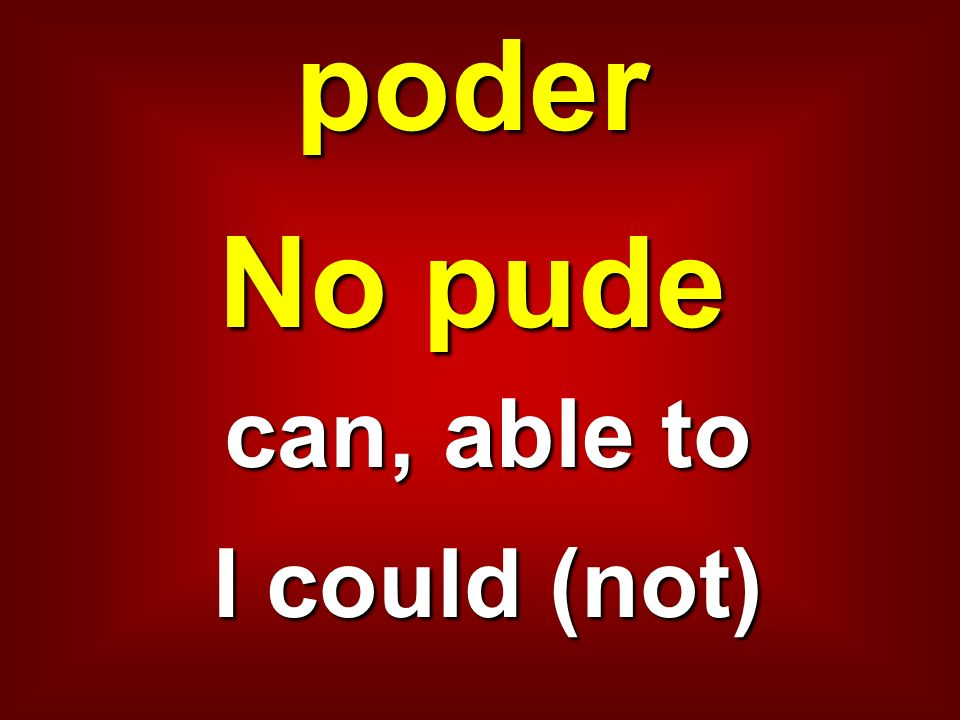 poder No pude can, able to I could (not)