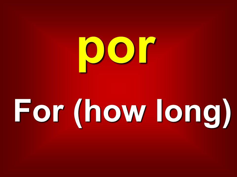 por For (how long)