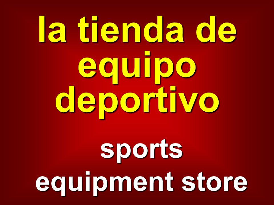 la tienda de equipo deportivo sports equipment store