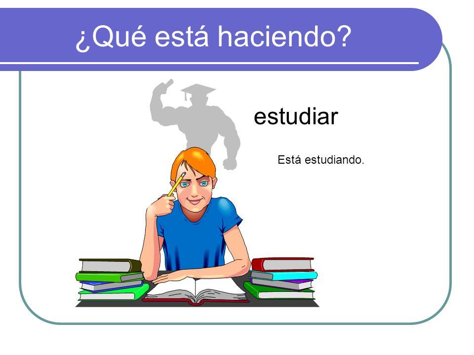 ¿Qué está haciendo estudiar Está estudiando.