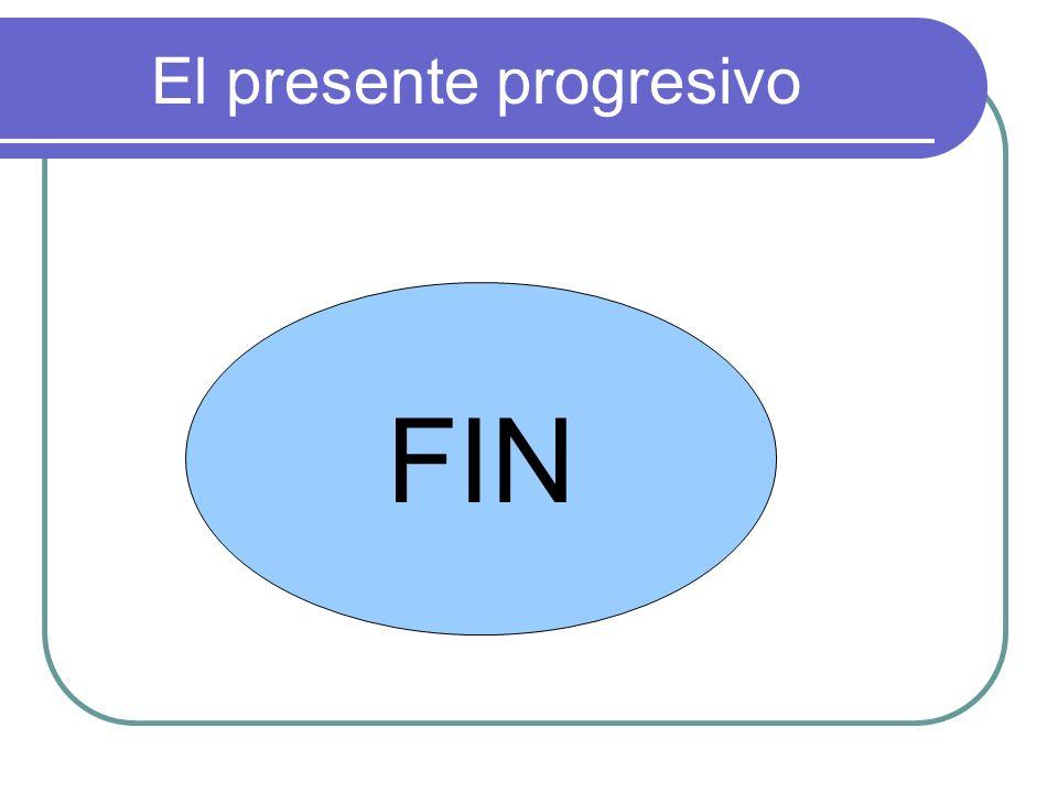El presente progresivo FIN