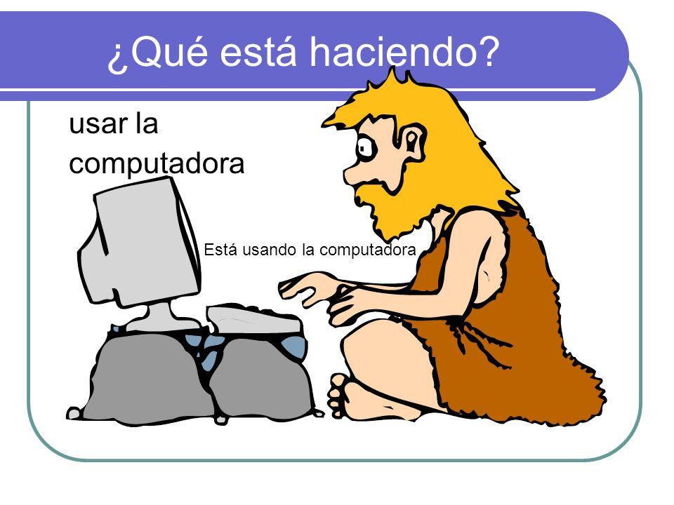 ¿Qué está haciendo usar la computadora Está usando la computadora