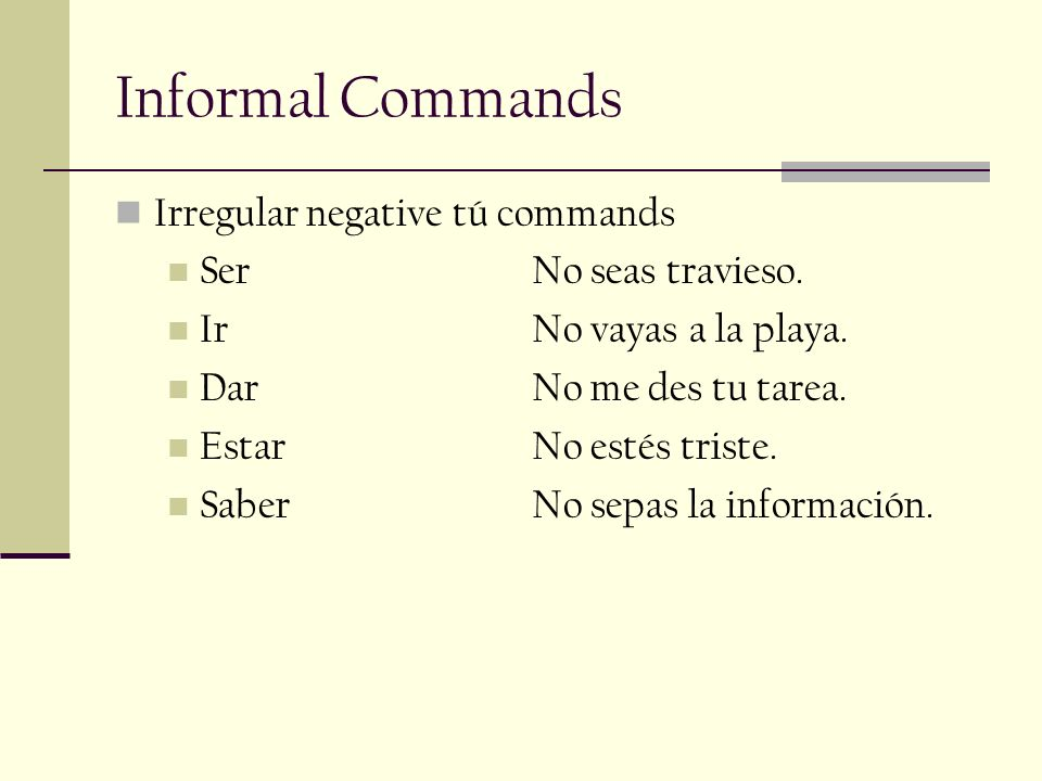 Mandatos y los pronombres With negative commands, you must always separate the pronoun from the command.