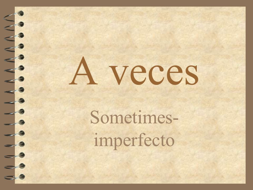 A veces Sometimes- imperfecto