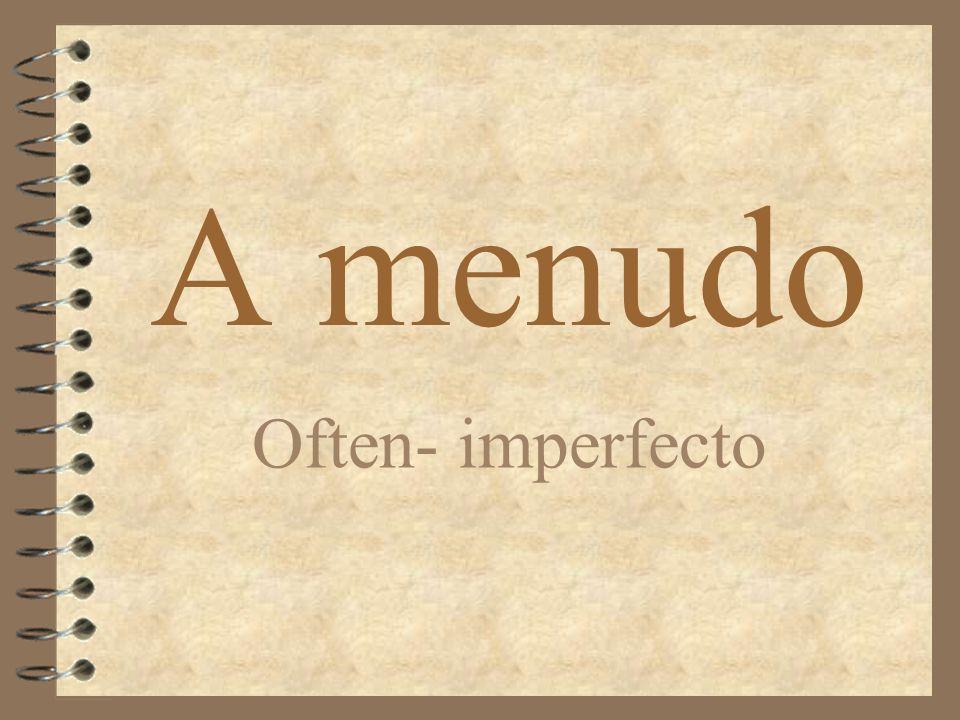 A menudo Often- imperfecto
