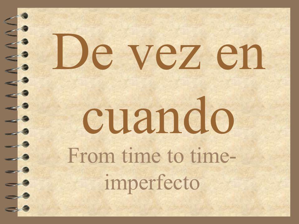 De vez en cuando From time to time- imperfecto