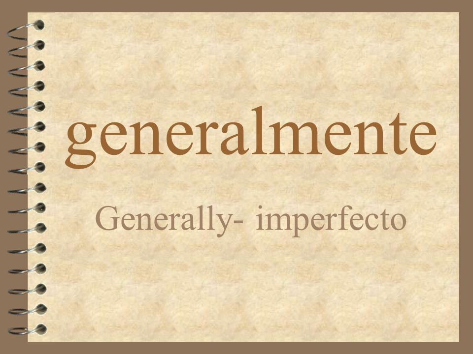 generalmente Generally- imperfecto